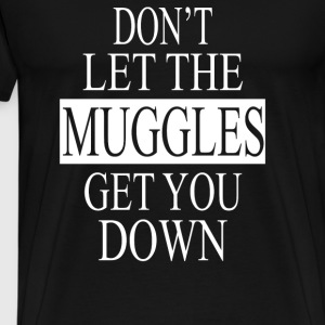 Don't Let the muggles get you down - Men's Premium T-Shirt