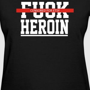 Explicit Fuck Heroin - Women's T-Shirt
