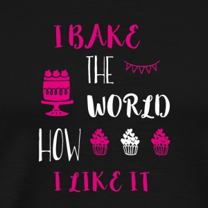 I bake the world how I like it - Men's Premium T-Shirt