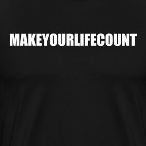 Make Your Life Count (White Text) - Men's Premium T-Shirt