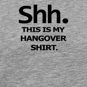 SHH MY HANGOVER - Men's Premium T-Shirt