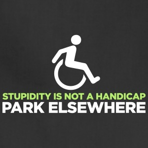 Stupidity is not a handicap. Parke elsewhere! Aprons - Adjustable Apron
