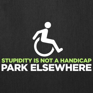 Stupidity is not a handicap. Parke elsewhere! Bags & backpacks - Tote Bag