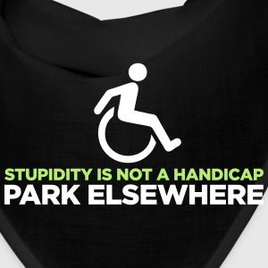 Stupidity is not a handicap. Parke elsewhere! Caps - Bandana