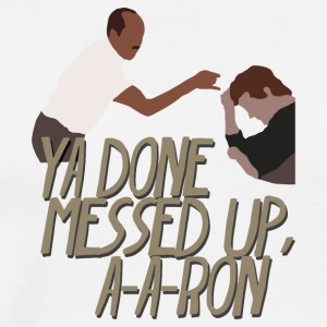 Ya Done Messed Up A-A-Ron Comedy - Men's Premium T-Shirt