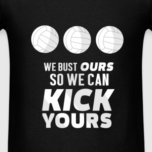 Volleyball - We bust ours so we can kick yours - Men's T-Shirt