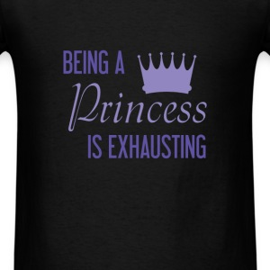 Princess - Being a Princess is exhausting - Men's T-Shirt