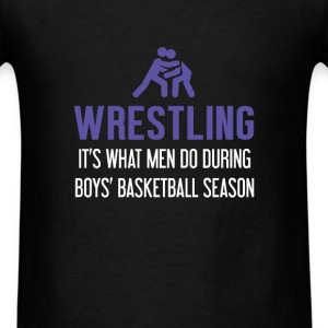 Wrestling - Wrestling it's what men do during boys - Men's T-Shirt