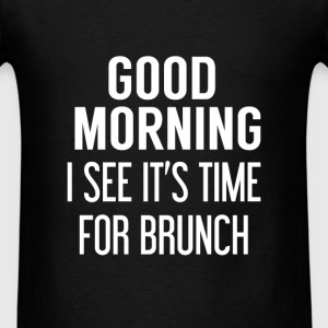 Brunch - Good Morning, I see  it's time for brunch - Men's T-Shirt