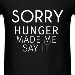 Food - Sorry, hunger made me say it  - Men's T-Shirt