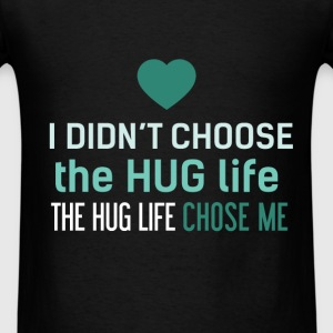 Hug - I didn't choose the HUG life. The hug life c - Men's T-Shirt