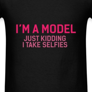 Model - I'm a model, just kidding I take selfies - Men's T-Shirt