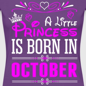 A Little Princess Is Born In October T-Shirts - Women's Premium T-Shirt