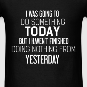 Funny - I was going to do something today, but I h - Men's T-Shirt