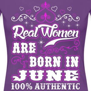 Real Women Are Born In June T-Shirts - Women's Premium T-Shirt