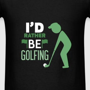 Golf - I'd rather be golfing - Men's T-Shirt
