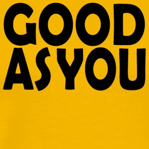 Good As You - Men's Premium T-Shirt