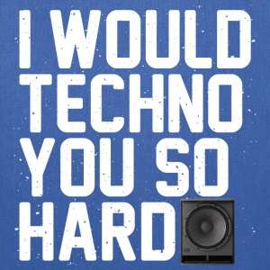 I would techno you - Tote Bag