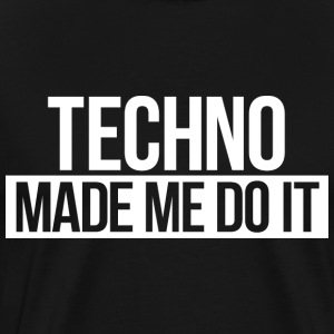 Techno made me - Men's Premium T-Shirt