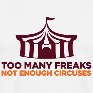 Too many freaks. Not enough circuses. T-Shirts - Men's Premium T-Shirt