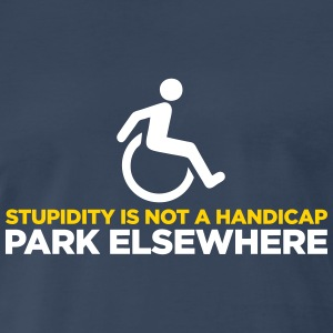Stupidity is not a handicap. Parke elsewhere! T-Shirts - Men's Premium T-Shirt