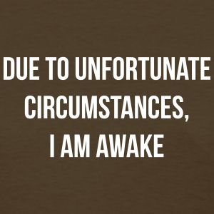 Due to unfortunate circumstances, I am awake T-Shirts - Women's T-Shirt