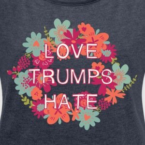 Love Trumps Hate T-Shirts - Women's Roll Cuff T-Shirt