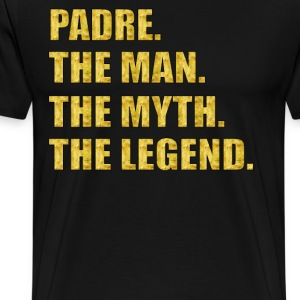 PADRE THE MAN THE MYTH T-Shirts - Men's Premium T-Shirt
