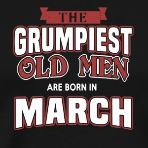 Grumpiest Old Men Are Born In March Shirt - Men's Premium T-Shirt