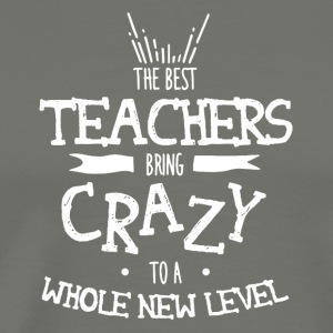 The Best Teacher Bring Crazy To A Whole New Level - Men's Premium T-Shirt