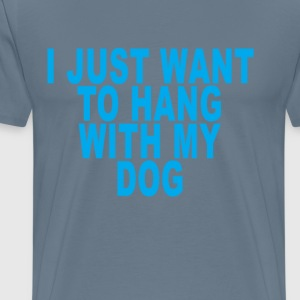i_just_want_to_hang_with_my_dog_ - Men's Premium T-Shirt