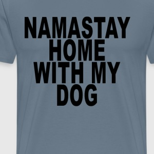 namastay_home_with_my_dog_ - Men's Premium T-Shirt