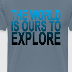 the_world_is_ours_to_explore_ - Men's Premium T-Shirt