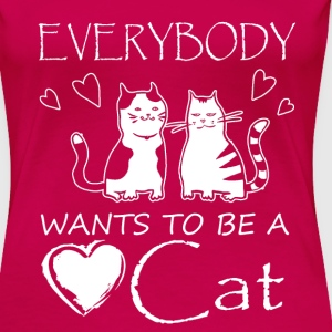 Everybody Wants To Be Cat T-Shirts - Women's Premium T-Shirt