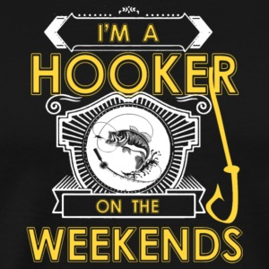 I'm A Hooker On The Weekends Fishing T Shirt - Men's Premium T-Shirt
