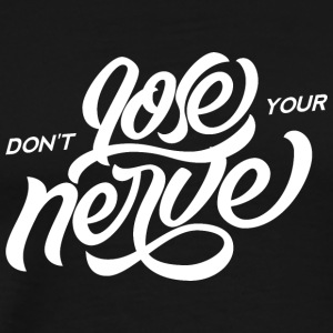 Dont_Lose_Your_Nerve - Men's Premium T-Shirt