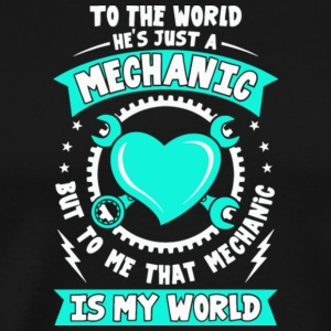 That Mechanic Is My World T Shirt - Men's Premium T-Shirt
