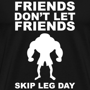 Friends Don't Let Friends Skip Leg Day  - Men's Premium T-Shirt