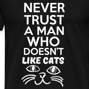 Never Trust A Man Who Doesn't Like Cats T-Shirts - Men's Premium T-Shirt