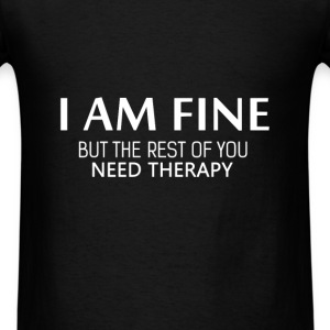 Therapy - I am fine but the rest of you need thera - Men's T-Shirt
