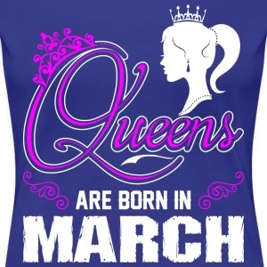 Queens Are Born In March T-Shirts - Women's Premium T-Shirt