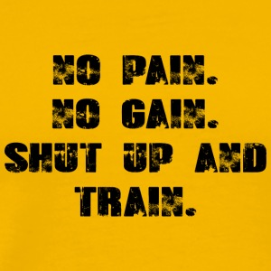 No Pain - No Gain - Shut Up and Train - Men's Premium T-Shirt