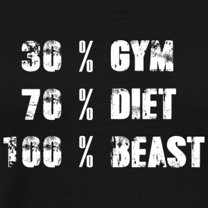 30% Gym - 70% Diet - 100% Beast - Men's Premium T-Shirt