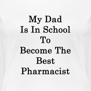 my_dad_is_in_school_to_become_the_best_p T-Shirts - Women's Premium T-Shirt