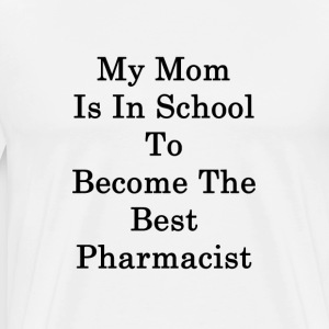 my_mom_is_in_school_to_become_the_best_p T-Shirts - Men's Premium T-Shirt