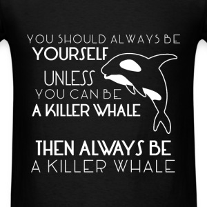 Killer Whales - You should always be yourself unle - Men's T-Shirt