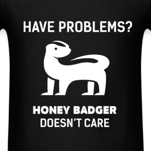 Badgers - Have problems?   doesn't care - Men's T-Shirt