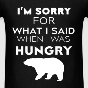 Bears - I'm sorry for what I said when I was hungr - Men's T-Shirt
