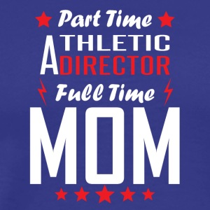 Part Time Athletic Director Full Time Mom - Men's Premium T-Shirt