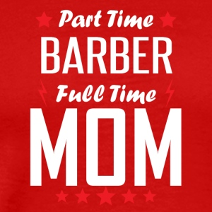 Part Time Barber Full Time Mom - Men's Premium T-Shirt